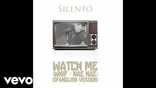 Silento? - Watch Me (Whip / Nae Nae) [Spanglish Version]