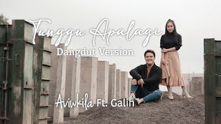 Aviwkila - Tunggu Apalagi feat Galih (Dangdut Version)